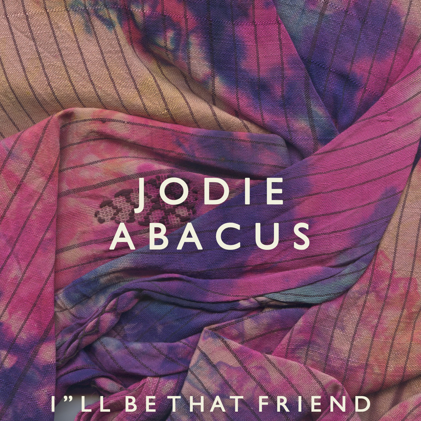 'I'll be that friend' JODIE ABACUS. Artwork by Anna Pesquidous